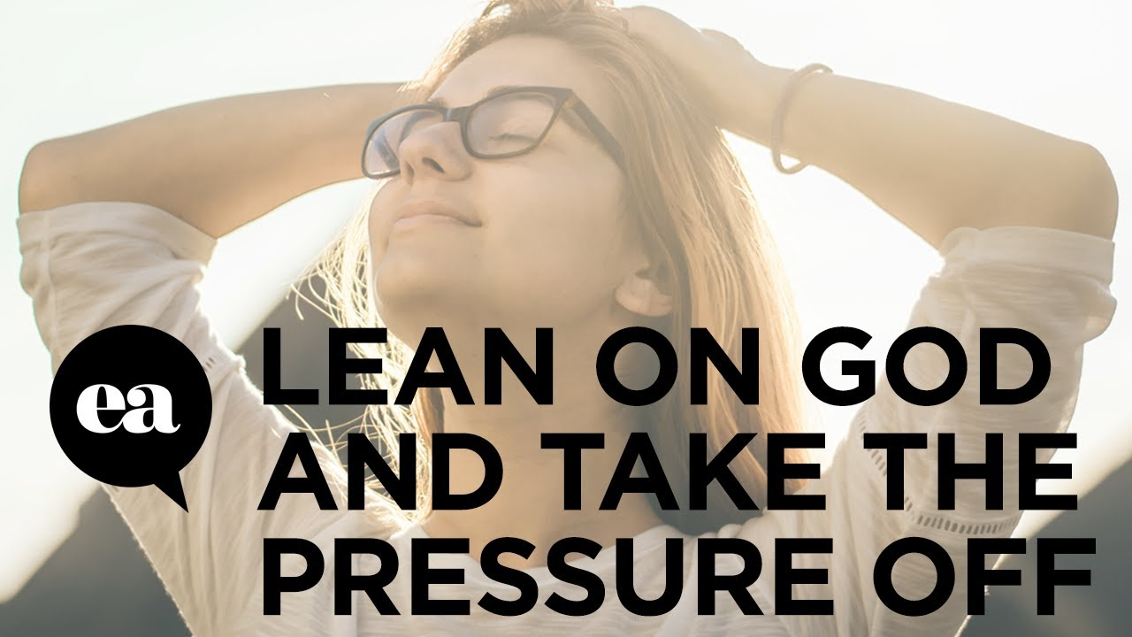 When You Lean On God You Take The Pressure Off Yourself. Joyce Meyer  Ministries