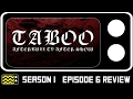 Taboo Season 1 Episode 6 Review & After Show | AfterBuzz TV