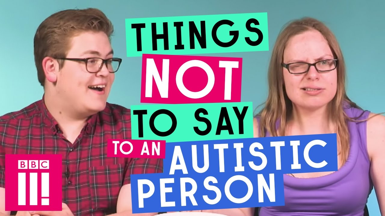 What Does It Mean To Look Autistic >> Things Not To Say To An Autistic Person Youtube