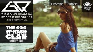 GQ Podcast - Liquid Dubstep Mix & The McMash Clan Guest Mix [Ep.102]