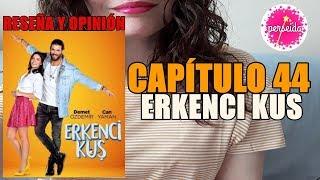 ERKENCI KUS Capítulo 44 Pájaro Madrugador Reseña y opinión en español serie turca