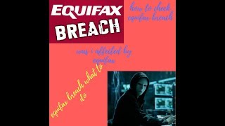 Equifax Data breach-how to check equifax breach, was i affected by equifax,
