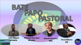 Bate Papo Pastoral 1 - Pastores Célio Miguel, Philippe Henrique, Mizael Laureano e Tércio Ribeiro