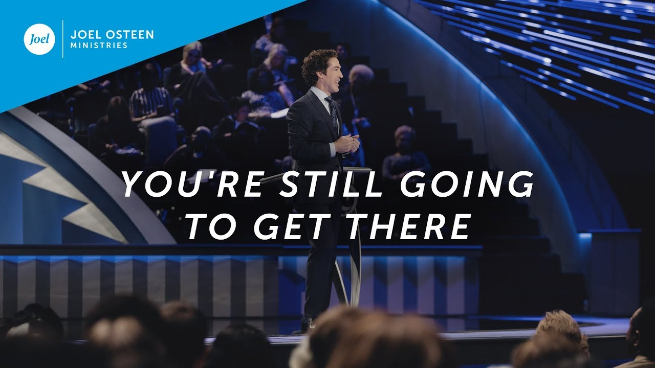 Joel Osteen – You're Still Going to Get There
