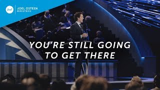 Joel Osteen - You're Still Going to Get There