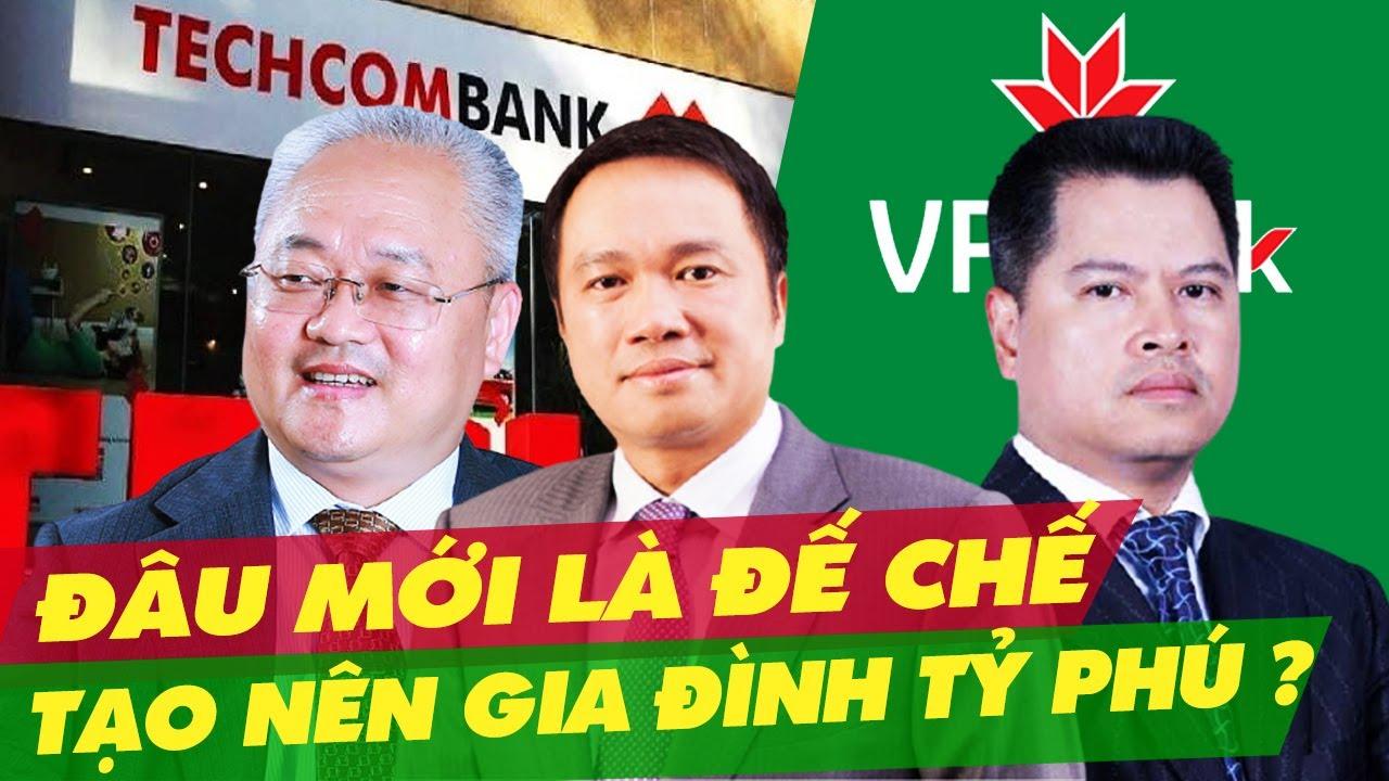 Chủ Tịch Techcombank, VPBank Và Những Gia Đình Quyền Lực Nhất Trong Giới Ngân Hàng Việt
