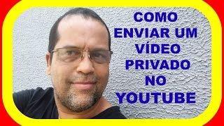Como Enviar e Compartilhar  Vídeos Em Modo Privado No Youtube[ 2016] Salomão Pires