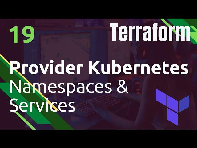 TERRAFORM - 19. KUBERNETES : NAMESPACE ET SERVICE