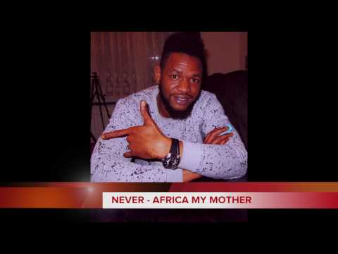 Never - Africa My Mother(Audio official)