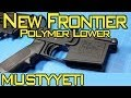 New Frontier Polymer Lower :: 3lb AR build pt.3 :: Musty Yeti