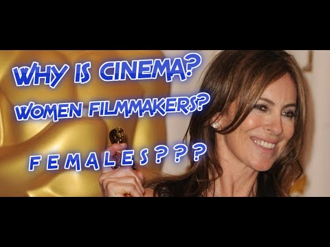WHY IS CINEMA: Women Filmmakers? NOT SEXIST, BUT LET'S BE REAL???
