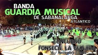 Banda Guardia Musical de Sabanalarga - Concurso Fonseca, La Guajira (14/Nov/2015)