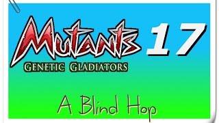 A Blind Hop - Mutants: Genetic Gladiators - Part 17