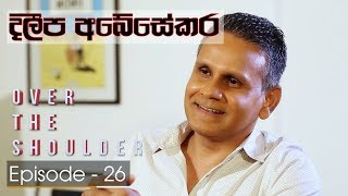Over The Shoulder | Episode 26 - Dileepa Abeysekera - (2018-07-15) | ITN Thumbnail