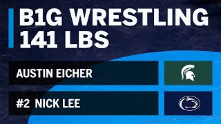 141 LBS: #2 Nick Lee (Penn State) vs. Austin Eicher (Michigan State)   Big Ten Wrestling