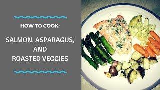 Salmon, Asparagus, and Roasted Veggies