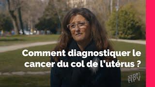 Cancer du col de l'utérus : comment le diagnostiquer ?