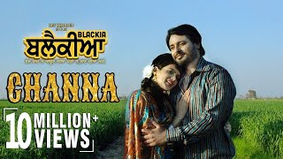 Channa | Mannat Noor, Feroz Khan | Dev Kharoud, Ihana Dhillon | Blackia Movie new punjabi Song 2019