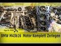 BMW M43b16  Motor Komplett Zerlegen