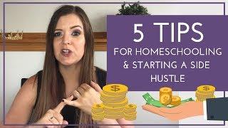 5 Tips for Homeschooling & Starting a Side Hustle