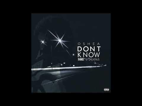 Oshea - Don't Know (Prod. Las Venus)