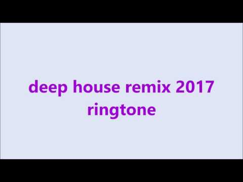 deep house remix 2017 ringtones for phone