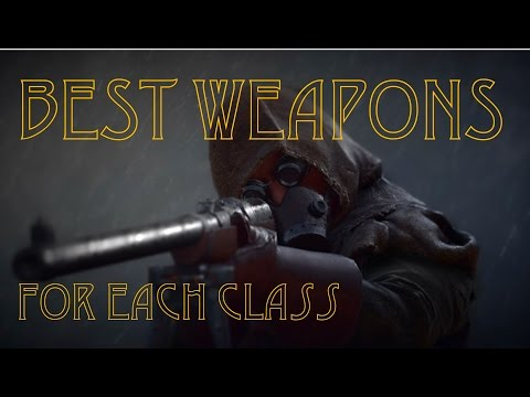 BATTLEFIELD 1 BEST WEAPONS AND GUNS FOR EACH CLASS - TOP GUNS - RANK UP FAST + EASY XP