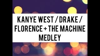KANYE WEST / DRAKE / FLORENCE + THE MACHINE MEDLEY - CHERRY AND REN