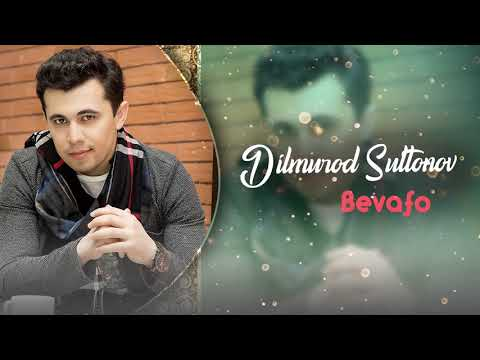 Dilmurod Sultonov Bevafo | Дилмурод Султонов Бевафо