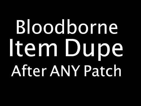 Bloodborne Item Dupe (After Any Patch Ever) Level 100 and +9 Weapons in 30 min (No Boss Killed) Mp3