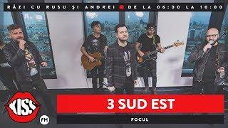 3 SUD EST - Focul (Live KissFM)
