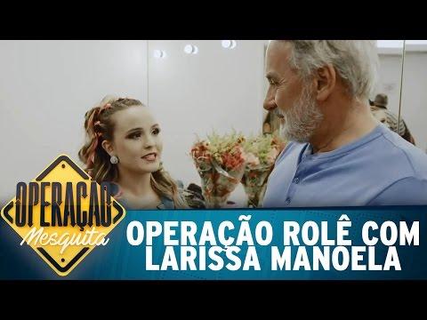 Operação Rolê com Larissa Manoela   Operação Mesquita (18/03/17)