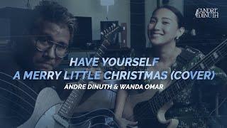 Have Yourself A Merry Little Christmas ( Cover ) - ANDRE DINUTH & WANDA OMAR