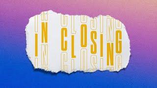 Journey Church - In Closing - Week 2 - 7/18/21