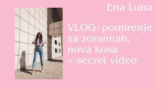 VLOG| Pomirenje sa Zorannah, nova kosa + secret video |Ena Luna
