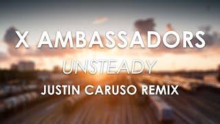 X Ambassadors Unsteady Justin Caruso Remix