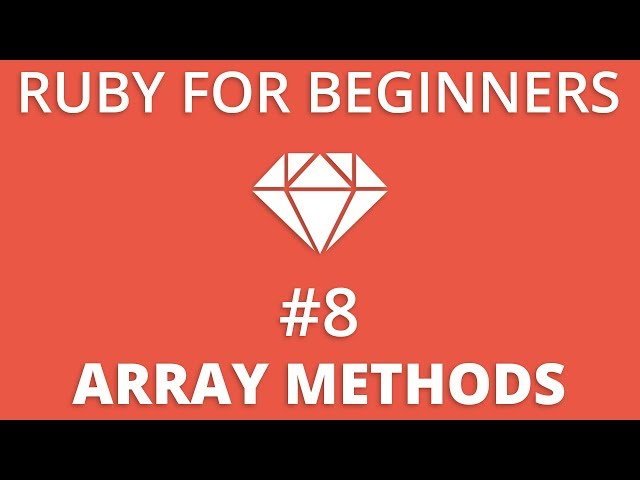 Ruby For Beginners #8 - Array Methods