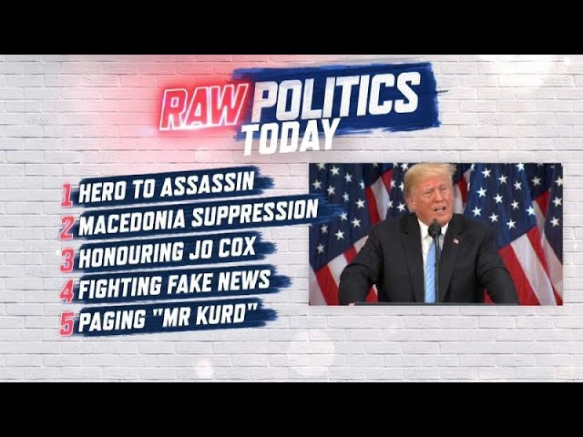 Raw Politics: Skripal latest, concern over Macedonia vote ...