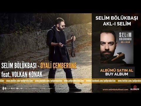 Selim Bölükbaşı Feat Volkan Konak- Oyali Çemberune