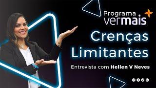 Programa Ver Mais - Entrevista com Hellen Neves -  Crenças Limitantes