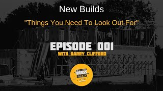 Podcast - New Builds, Things you need to look out for (Barry Clifford) #1