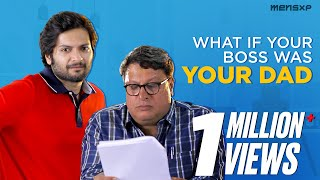 MensXP | What If... Your Boss Was Your Dad? Ft. Ali Fazal and Tigmanshu Dhulia