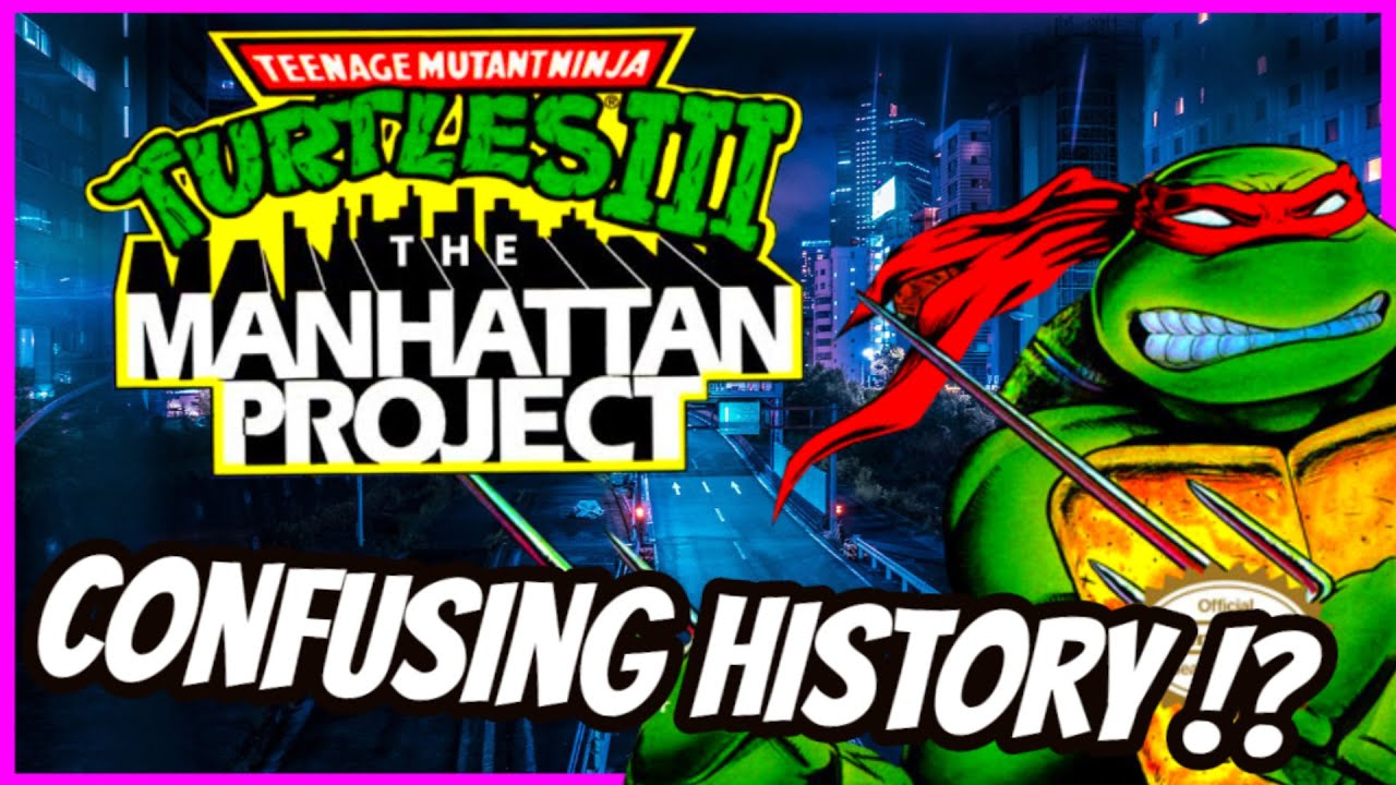 TEENAGE MUTANT NINJA TURTLES 3 : The Manhattan Project & its CONFUSING History !?