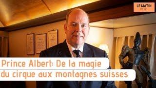 PRINCE ALBERT: DE LA MAGIE DU CIRQUE AUX MONTAGNES SUISSES