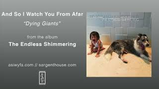 """And So I Watch You From Afar """"Dying Giants"""" (Official Audio)"""