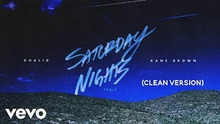 Saturday Nights Remix (CLEAN VERSION) Khalid Ft Kane Brown