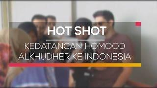 Video Kedatangan Homood Alkhudher Ke Indonesia - Hot Shot 04/03/16 download MP3, 3GP, MP4, WEBM, AVI, FLV Oktober 2017