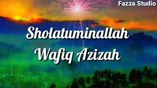 Sholatuminallah Wal Alfa Salam - Wafiq Azizah [ Lirik ]