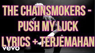 The Chainsmokers - Push My Luck (Lyrics - Indo Subtitle)