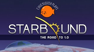 Chucklefish Plays Starbound: The Road to 1.0!